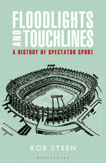 Floodlights and Touchlines : A History of Spectator Sport - Rob Steen