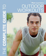 The Complete Guide to Outdoor Workouts - Matt Lawrence