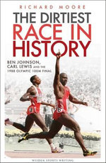The Dirtiest Race in History : Ben Johnson, Carl Lewis and the Olympic 100m Final - Richard Moore