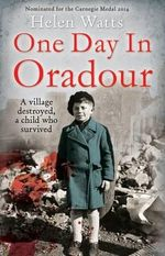 One Day in Oradour : The Village That Died - Helen Watts