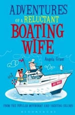 Adventures of a Reluctant Boating Wife - Angela Rice