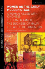 Women on the Early Modern Stage : A Woman Killed with Kindness, The Tamer Tamed, The Duchess of Malfi, The Witch of Edmonton