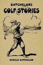 Batchelor's Golf Stories - Gerald Batchelor