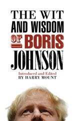 The Wit and Wisdom of Boris Johnson - Harry Mount
