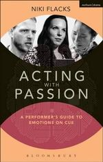 Acting with Passion : A Performer's Guide to Emotions on Cue - Niki Flacks