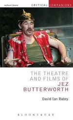 The Theatre and Films of Jez Butterworth : Critical Companions - David Ian Rabey