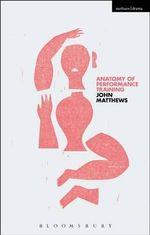 The Anatomy of Performance Training : Embodiment Philosophy and Practice - John Matthews