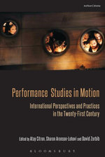 Performance Studies in Motion : International Perspectives and Practices in the Twenty-First Century