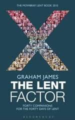 The Lent Factor : Forty Companions for the Forty Days of Lent: The Mowbray Lent Book 2015 - Graham James