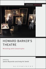 Howard Barker's Theatre : Wrestling with Catastrophe