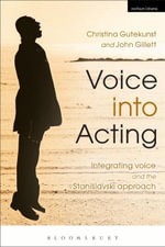 Voice into Acting : Integrating voice and the Stanislavski approach - Christina Gutekunst