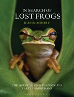 In Search of Lost Frogs - Robin Moore
