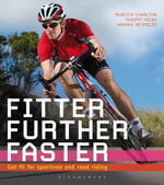 Fitter, Further, Faster : Get fit for sportives and road riding - Hannah Reynolds