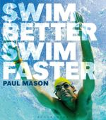 Swim Better, Swim Faster - Paul Mason