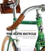 The Elite Bicycle : Portraits of great marques, makers and designers - Gerard Brown