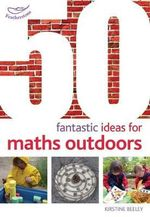 50 Fantastic Ideas for Maths Outdoors - Kirstine Beeley