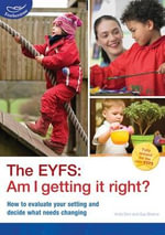 The EYFS: Am I Getting it Right? : How to Evaluate Your Setting and Decide What Needs Changing - Anita Soni