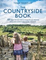 The Countryside Book : 101 ways to play, watch wildlife, be creative and have adventures in the country - Tessa Wardley