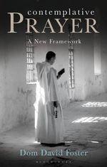Contemplative Prayer : A New Framework - Dom David Foster