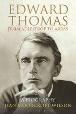 Edward Thomas: from Adlestrop to Arras : A Biography - Jean Moorcroft Wilson