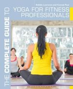 The Complete Guide to Yoga for Fitness Professionals - Debbie Lawrence