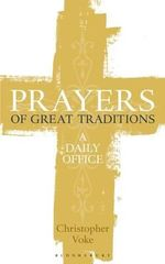 Prayers of Great Traditions : A Daily Office - Christopher J. Voke