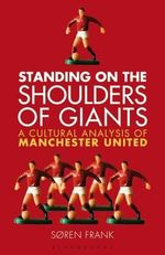 Standing on the Shoulders of Giants : A Cultural Analysis of Manchester United - Soren Frank
