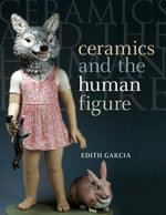 Ceramics and the Human Figure - Edith Garcia