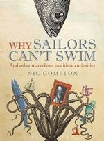 Why Sailors Can't Swim and Other Marvellous Maritime Curiosities : Illustrated Guide to the Identification - Nic Compton