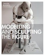 Modelling and Sculpting the Figure - Tanya Russell