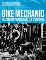 Bike Mechanic : Tales from the Road and the Workshop - Rohan Dubash