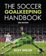 Soccer Goalkeeping Handbook - Alex Welsh