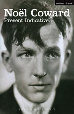 Present Indicative : The First Autobiography of Nol Coward - No¿l Coward