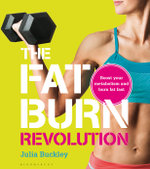 The Fat Burn Revolution : Boost your metabolism and burn fat fast - Julia Buckley