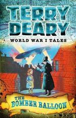 The Bomber Balloon : World War I Tales  - Terry Deary