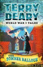 The Bomber Balloon : World War I Tales - Terry Deary