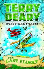 The Last Flight : World War I Tales - Terry Deary