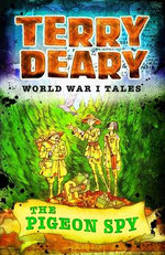 The Pigeon Spy : World War I Tales - Terry Deary