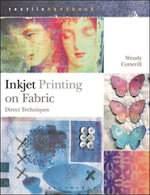 Inkjet Printing on Fabric : Direct Techniques - Wendy Cotterill