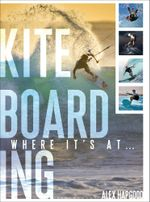 Kiteboarding : Where It's At... - Alex Hapgood