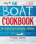 The Boat Cookbook : Real Food for Hungry Sailors - Fiona Sims