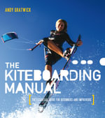 The Kiteboarding Manual : The essential guide for beginners and improvers - Andy Gratwick