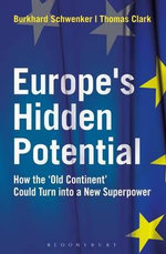 Europe's Hidden Potential : How the 'Old Continent' Could Turn into a New Superpower - Burkhard Schwenker