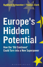 Europes Hidden Potential : How the Old Continent Could Turn into a New Superpower - Burkhard Schwenker