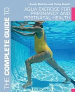 The Complete Guide to Aqua Exercise for Pregnancy and Postnatal Health - Sarah Bolitho