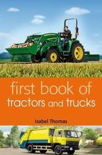 First Book of Tractors and Trucks - Isabel Thomas