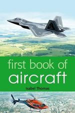 First Book of Aircraft : Mighty Machines - Isabel Thomas