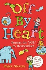 Off by Heart : Poems for Children to Learn and Remember - Roger Stevens