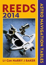 Reeds Astro-Navigation Tables 2014 2014 - Lt Cdr Harry J. Baker