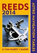 Reeds Astro-Navigation Tables 2014 - Lt Cdr Harry J. Baker